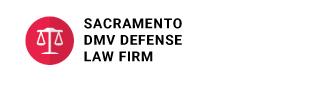 Sacramento DMV Hearings Defense Law Firm